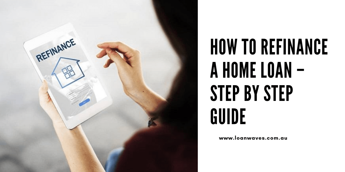 How to Refinance a Home Loan – Step By Step Guide